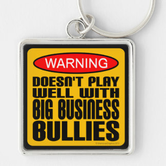 Doesn't Play Well With Big Business Bullies Keychain