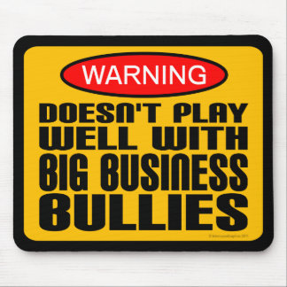 Doesn't Play Well With Big Business Bullies Mousepads