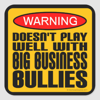 Doesn't Play Well With Big Business Bullies Square Sticker