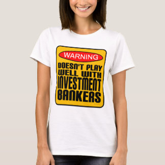 Doesn't Play Well With Investment Bankers T-Shirt