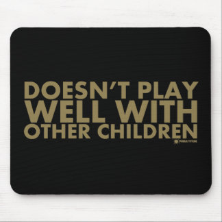 Doesn't Play Well With Other Children Mouse Pad
