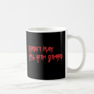 Doesn't play well with others coffee mug
