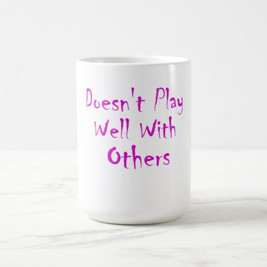 """""""Doesn't Play Well with Others"""" Funny Mug"""