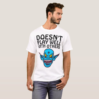 DOESN'T PLAY WELL WITH OTHERS Funny T-shirts