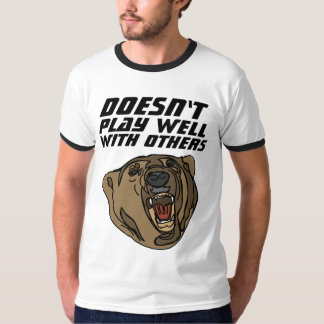 DOESN'T PLAY WELL WITH OTHERS, GRIZZLY t-shirts