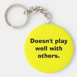 Doesn't play well with others. keychain