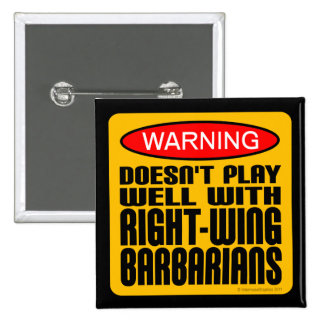 Doesn't Play Well With Right-Wing Barbarians Pinback Buttons