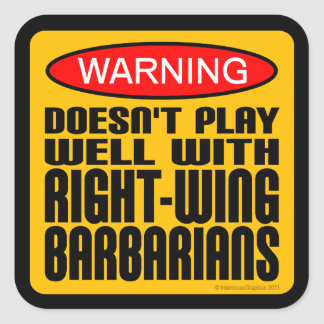 Doesn't Play Well With Right-Wing Barbarians Square Sticker