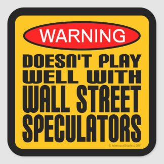 Doesn't Play Well With Wall Street Speculators Square Sticker