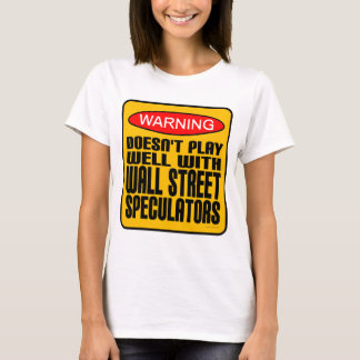 Doesn't Play Well With Wall Street Speculators T-Shirt