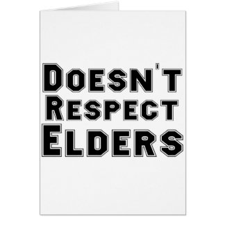 Doesn't Respect Elders Greeting Card