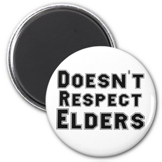 Doesn't Respect Elders Magnet