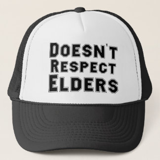 Doesn't Respect Elders Trucker Hat