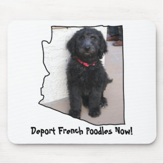 Dog4AZ, Deport French Poodles Now! Mouse Pads