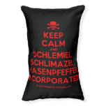 [Skull crossed bones] keep calm and schlemiel, schlimazel, hasenpfeffer incorporated!  Dog beds small dog bed