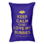 [Two hearts] keep calm cuse i love my bubbies  Dog beds small dog bed