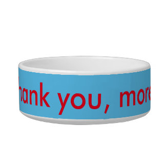 Dog Bowl: Happy, Thank you, More Please! Bowl