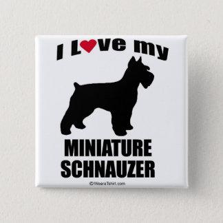 """DOG BREED"" - MINIATURE SCHNAUZER - ""I LOVE MY MIN BUTTON"