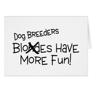 Dog Breeders Have More Fun Card