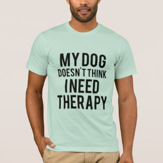 Dog Doesn't Think I Need Therapy Men's T-Shirt