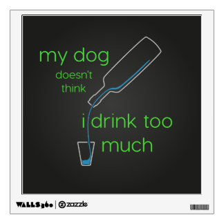 Dog Drink Too Much Liquor Bottle Wall Decal