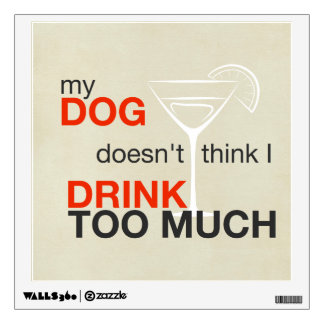 Dog Drink Too Much Tan Wall Decal