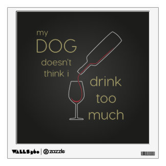 Dog Drink Too Much Wine Wall Decal