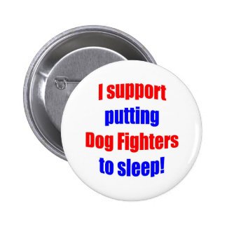 Dog Fighters Put To Sleep Pinback Button
