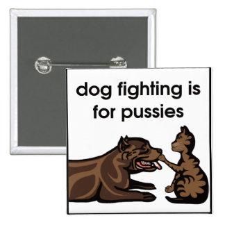 dog fighting is for pussies pinback buttons