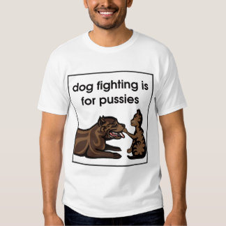 dog fighting is for pussies shirt