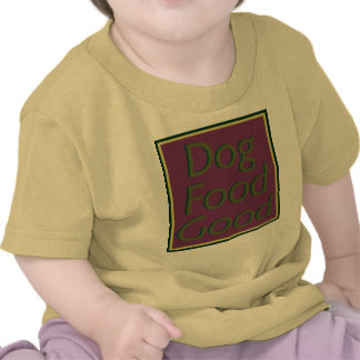 Dog Food Good-II-Infant T-Shirt