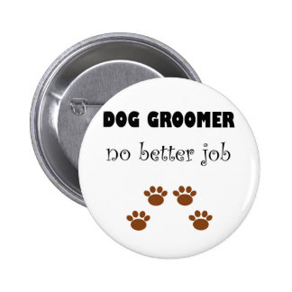 Dog Groomer Job Pinback Button