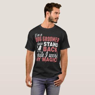 Dog Groomer Please Stand Back While I Work Magic T-Shirt