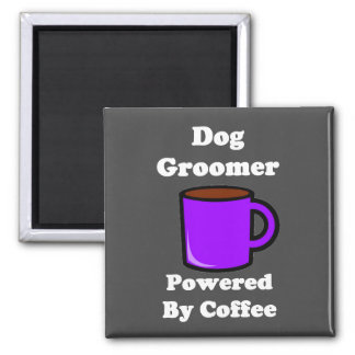 """""""Dog Groomer"""" Powered by Coffee 2 Inch Square Magnet"""