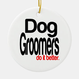 Dog Groomers Do It Better Ceramic Ornament