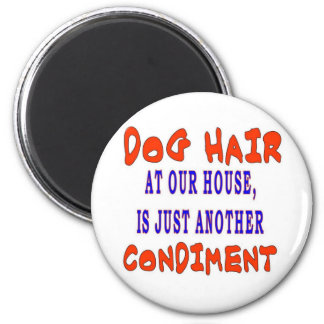 DOG HAIR AT OUR HOUSE 2 INCH ROUND MAGNET