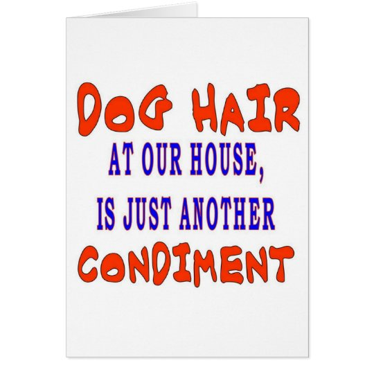 DOG HAIR AT OUR HOUSE CARD