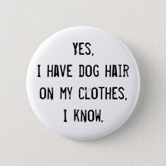 Dog Hair Awareness Button
