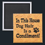 """Dog Hair Condiment Magnet<br><div class=""""desc"""">Funny item says In This House Dog Hair Is a Condiment!  Makes a great gift for the dog lover in your life.</div>"""