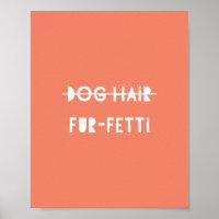 Dog Hair Fur-Fetti Cute Funny Orange Quote Art Poster