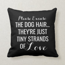 Dog Hair, Tiny Strands Of Love | Pet Throw Pillow