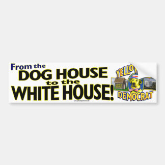 Dog House To White House Bumper Sticker