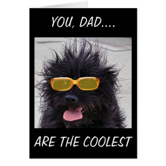 DOG IN SHADES-DAD YOU ARE THE COOLEST-FATHER'S DAY CARD