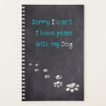 "Dog Inspirational Quote - Dog Trainer - Dog Wisdom Planner<br><div class=""desc"">Sorry I can&#39;t ,  I have plans with my dog .  Perfect planner for all dog lovers ,  dog trainers ,  dog walkers ,  dog mom and dad&#39;s . Great gift for yourself too !</div>"