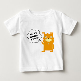 """Dog is saying """"Is it good news?"""" Baby T-Shirt"""