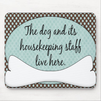 Dog & It's Housekeeping Staff Live Here Mouse Pad