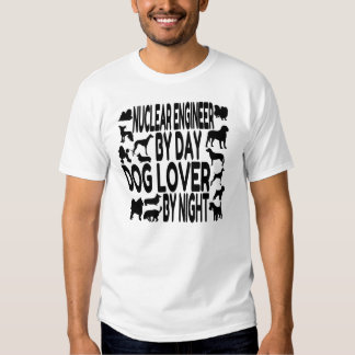 Dog Lover Nuclear Engineer T Shirt
