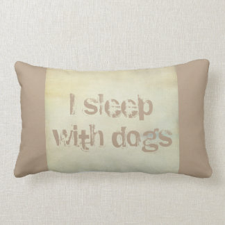 dog lovers pillow I sleep with dogs text sepia