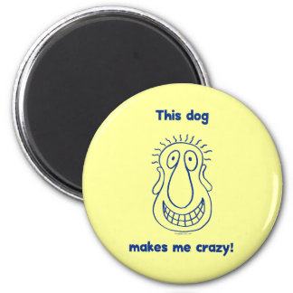 Dog Makes Me Crazy Fridge Magnet