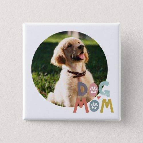 Dog Mom Custom Pet Photo Button